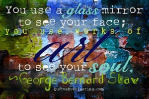 you-use-a-glass-mirror-to-see-your-face-you-use-works-of-art-to-see ...