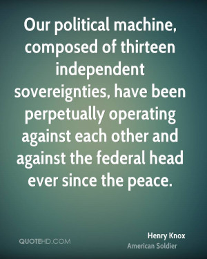 Our political machine, composed of thirteen independent sovereignties ...