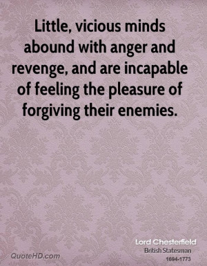 Little, vicious minds abound with anger and revenge, and are incapable ...