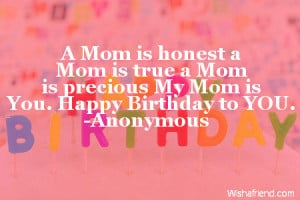 ... Mom is true a Mom is precious My Mom is You. Happy Birthday to YOU
