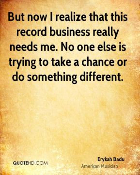 Erykah Badu - But now I realize that this record business really needs ...