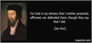 For God is my witness that I neither preached, affirmed, nor defended ...