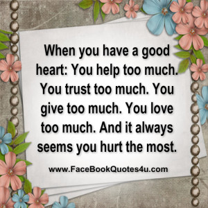When you have a good heart: You help too much.