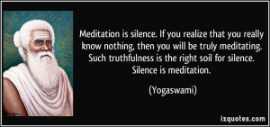 Meditation is silence. If you realize that you really know nothing ...