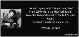 This land is your land, this land is my land From California to the ...