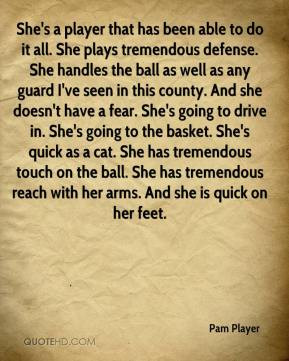 Pam Player - She's a player that has been able to do it all. She plays ...