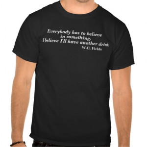 Fields Drinking Quote T-shirts
