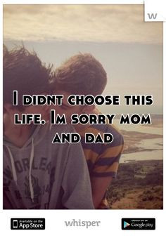 didnt choose this life. Im sorry mom and dad @Celina Sanchez More
