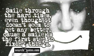 Smile through the hard times, even though it doesn't seem to get any ...