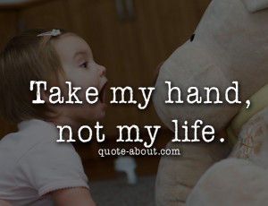 Take my hand,not my life.