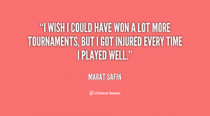 wish I could have won a lot more tournaments, but I got injured ...