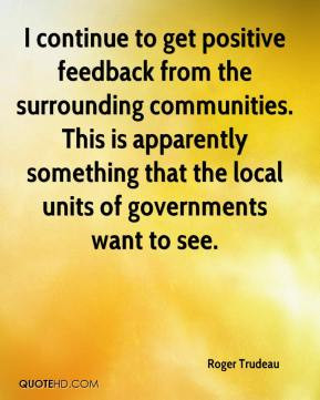 continue to get positive feedback from the surrounding communities ...