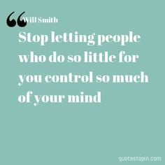 Will Smith #Quotes #Quote : Stop letting people who do so little for ...