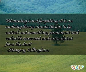 Mourning is not forgetting... It is an