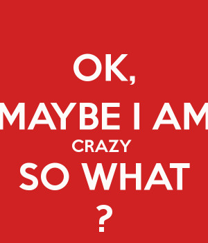 ... am crazy and check another quotes beside these i am crazy in this site
