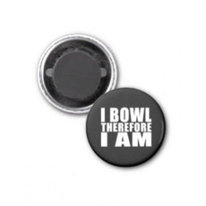 Funny Bowlers Quotes Jokes : I Bowl Therefore I am Fridge Magnets