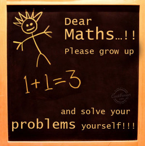 Math Quote: Dear maths…!! Please grow up and solve... Facebook ...