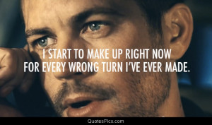 Every wrong turn I've ever made – Paul Walker