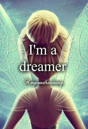 Tinkerbell - I'm a dreamer... Yes, that's me - I wish I had fairy dust ...