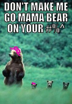 Don't make a mama bear mad!! LOVE this! More