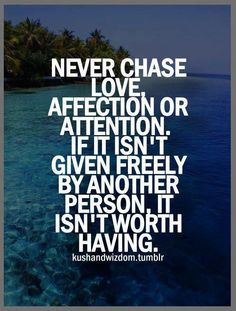 Love, Affection Or Attention?ref=pinp nn Never chase love, affection ...