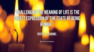quote-Viktor-E.-Frankl-challenging-the-meaning-of-life-is-the-63930 ...