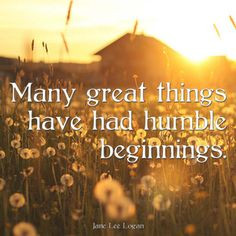 Many great things have had humble beginnings. More