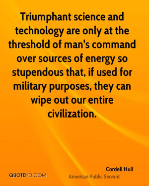 Triumphant science and technology are only at the threshold of man's ...