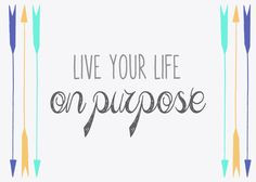 Free #printable : Live your life on purpose #quotes #printables