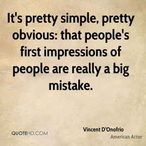 ... : that people's first impressions of people are really a big mistake
