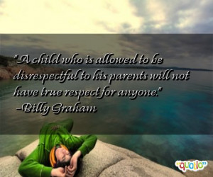 child who is allowed to be dis respect ful to his parents will not ...