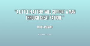 "little flattery will support a man through great fatigue."""