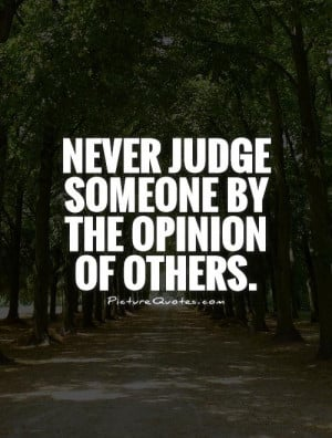 Quotes Judgemental Quotes Judge Quotes Opinion Quotes Dont Judge ...