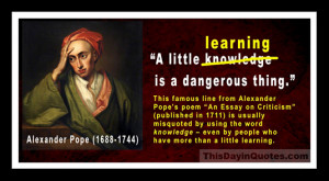 "... the old line of poetry: ""A little learning is a dangerous thing"