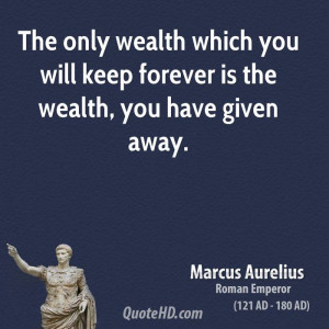 The only wealth which you will keep forever is the wealth, you have ...