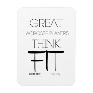 Great Lacrosse Players Think Fit - White Rectangle Magnets