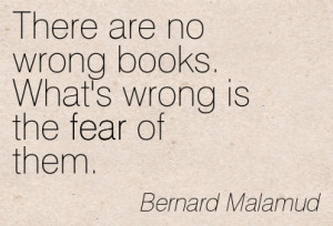 ... Wrong Is The Fear Of Them. - Bernard Malamud ~ Censorship Quotes