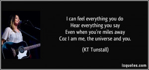 can feel everything you do Hear everything you say Even when you're ...