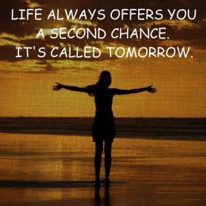 Life always offers you a second chance. Its called tomorrow. - Author ...
