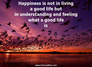 ... good life but in understanding and feeling what a good life is