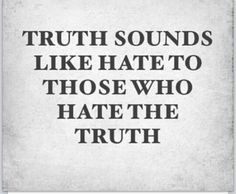 People who can't handle the truth about themselves, sorry I call it ...