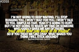 going to keep waiting, I'll stopbugging you, I won't wait for you ...