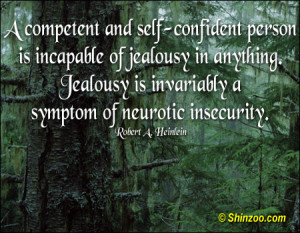 ... jealousy in anything. Jealousy is invariably a symptom of neurotic
