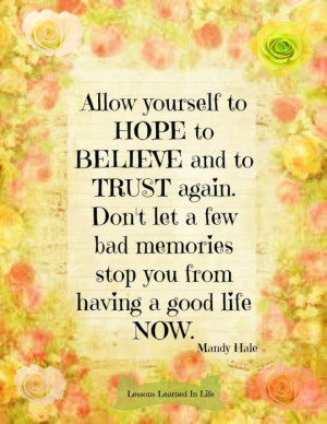 Allow yourself to hope, to believe, and to trust again.