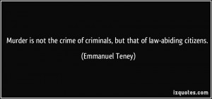 ... crime of criminals, but that of law-abiding citizens. - Emmanuel Teney