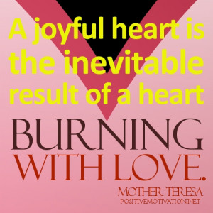 joyful heart is the inevitable result of a heart burning with love.