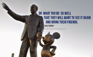 ... that they willwant to see it again and bring their friends.WALT DISNEY