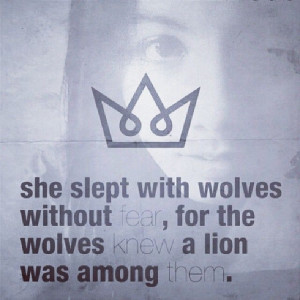 ... without fear, for the wolves knew a lion was among them.