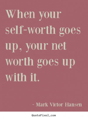 Hansen picture quotes - When your self-worth goes up, your net worth ...