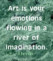 Art Is Your Emotions flowing in a river of imagination ~ Art Quote